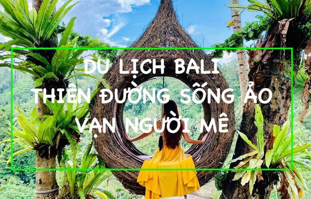 Du lịch Bali – Thiên đường sống ảo vạn người mê